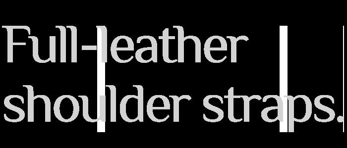 Full-leather shoulder straps.